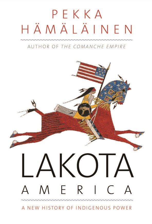 Lakota-America-A-new-history-of-indigenous-power-Hamalainen.jpg